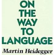 On the way to Language by Martin Heidegger