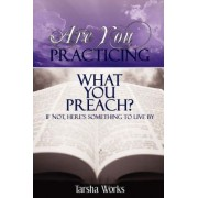 Are You Practicing What You Preach? If Not, Here's Something to Live By. by Tarsha Works