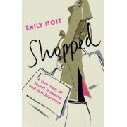 Shopped: A True Story Of Secret Shopping And Self-discovery by Emily Stott