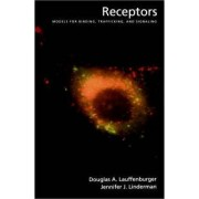 Receptors: Models for Binding, Trafficking, and Signaling by Douglas A. Lauffenburger