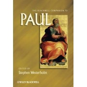 The Blackwell Companion to Paul by Stephen Westerholm
