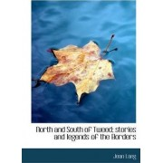 North and South of Tweed; Stories and Legends of the Borders by Jean Lang