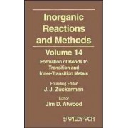 Inorganic Reactions and Methods: Formation of Bonds to Transition and Inner-Transition Metals v. 14 by J. J. Zuckerman