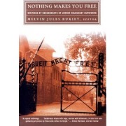 Nothing Makes You Free by Melvin Jules Bukiet
