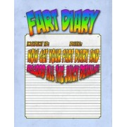 Fart Diary: Record All Your Juicy Secrets! the Silliest Diary or Journal This Side of Uranus!