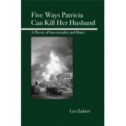 Five Ways Patricia Can Kill Her Husband by Leo Zaibert