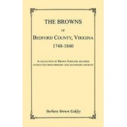 The Browns of Bedford County, Virginia, 1748-1840. a Collection of Brown Surname Records Extracted from Primary and Secondary Sources by Barbara Brown Eakley