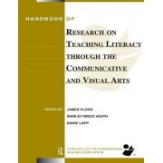 Handbook of Research on Teaching Literacy Through the Communicative and Visual Arts by James Flood
