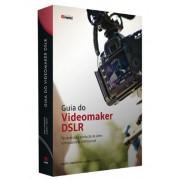 Guia do Videomaker DSLR: Técnicas para Produção de Vídeo com Qualidade Profissional