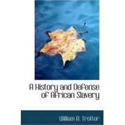 A History and Defense of African Slavery by William B Trotter