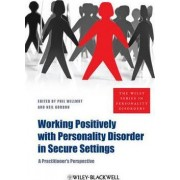Working Positively with Personality Disorder in Secure Settings by Phil Willmot