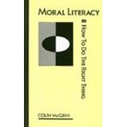 Moral Literacy: or How to Do the Right Thing by Colin McGinn