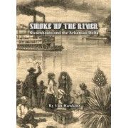 Smoke Up the River: Steamboats and the Arkansas Delta