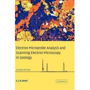 Electron Microprobe Analysis and Scanning Electron Microscopy in Geology by S. J. B. Reed