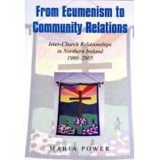 From Ecumenism to Community Relations by Maria Power