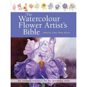 The Watercolour Flower Artist's Bible by Claire Waite Brown