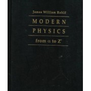 Modern Physics from Alpha to Zeta by James William Rohlf