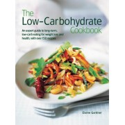 The Low Carbohydrate Cookbook: An Expert Guide to Long-Term, Low-Carb Eating for Weight Loss and Health, with Over 150 Recipes