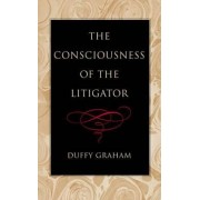 The Consciousness of the Litigator by Duffy Graham