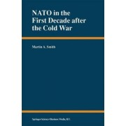 NATO in the First Decade After the Cold War by Martin A. Smith