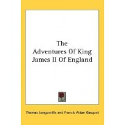 The Adventures of King James II of England by Thomas Longueville