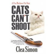 Cats Can't Shoot by Clea Simon