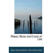 Phases, Mazes and Crazes of Love by Clara Elsene Peck Minna Thomas Antrim