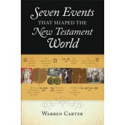 Seven Events That Shaped the New Testament World by Professor of New Testament Warren Carter