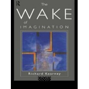 The Wake of Imagination by Richard Kearney