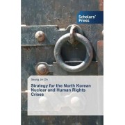 Strategy for the North Korean Nuclear and Human Rights Crises by Oh Seung Jin