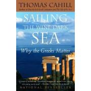 Sailing the Wine-Dark Sea by Thomas Cahill