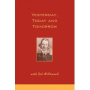 Yesterday, Today and Tomorrow with Gib McConnell by Gilbert L McConnell