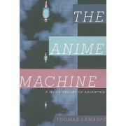 Anime Machine by Thomas Lamarre