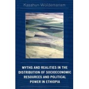 Myths and Realities in the Distribution of Socioeconomic Resources and Political Power in Ethiopia by Kasahun Woldemariam