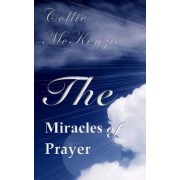 The Miracles of Prayer Volume 1: Romans 12:3: Do Not Think of Yourself More Highly Than You Ought. in Other Words, What the Word of God Is Telling Us