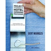 Project Management of Hotel Opening Processes: Exploring Better Ways to Manage New Hotel Openings