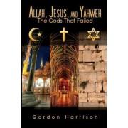 Allah, Jesus, and Yahweh by Gordon Harrison