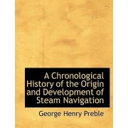 A Chronological History of the Origin and Development of Steam Navigation by George Henry Preble