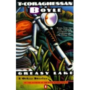 Greasy Lake and Other Stories by T. C Boyle