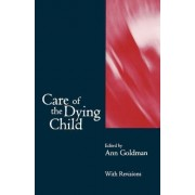 Care of the Dying Child by Ann Goldman