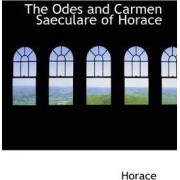 The Odes and Carmen Saeculare of Horace by Horace