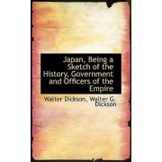 Japan, Being a Sketch of the History, Government and Officers of the Empire by Walter Dickson