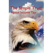 The Simple Truth about Income Tax by Thomas T Scambos