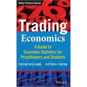 Trading Economics: A Guide to the Use of Economic Statistics for Traders & Practitioners by Trevor Williams