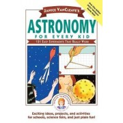 Astronomy for Every Kid by Janice VanCleave