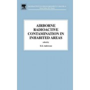 Airborne Radioactive Contamination in Inhabited Areas: Volume 15 by K.G. Andersson