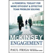 The McKinsey Engagement: A Powerful Toolkit For More Efficient and Effective Team Problem Solving by Paul N. Friga