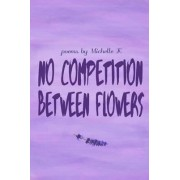 No Competition Between Flowers by Michelle K