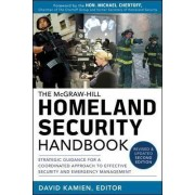 McGraw-Hill Homeland Security Handbook: Strategic Guidance for a Coordinated Approach to Effective Security and Emergency Management 2012 by David Kamien
