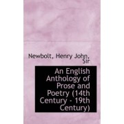 An English Anthology of Prose and Poetry (14th Century - 19th Century) by Newbolt